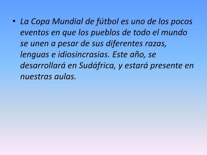 La Copa Mundial de fútbol es uno de los pocos eventos en que los pueblos de todo el mundo se unen a...