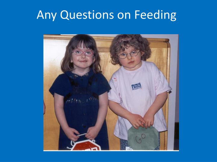 Any Questions on Feeding