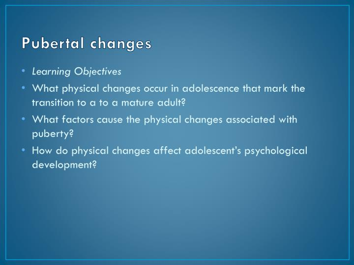 the various physiological and psychological changes that occur during adolescence Learn about the physical, psychological  pronounced than they were during adolescence in terms of physical physical changes may not occur.
