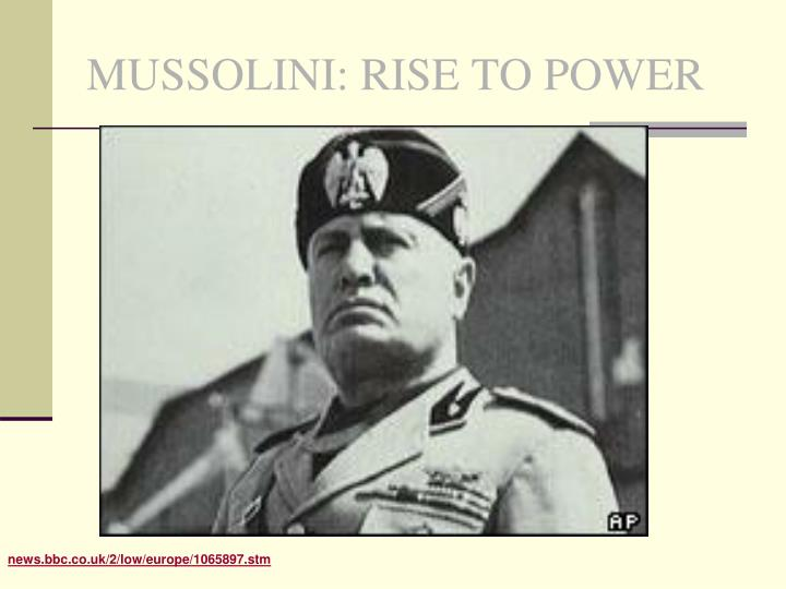 mussolini s rise to power 'was mussolini's rise to power in italy between 1919 and 1925 a 'triumph of nationalism' benito mussolini called himself a man for all seasons, an 'avventuriero di tutte le strade' (an adventurer for all roads)1 this statement reflects the difficulty in discerning the essence of.