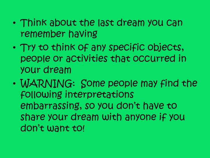 Think about the last dream you can remember having