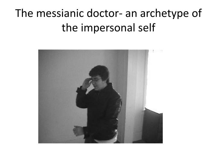 The messianic doctor- an archetype of the impersonal self