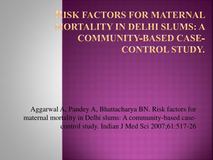 r isk factors for maternal mortality in delhi slums a community based case control study n.