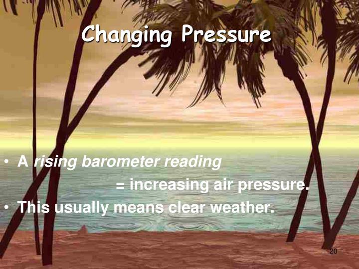 Changing Pressure
