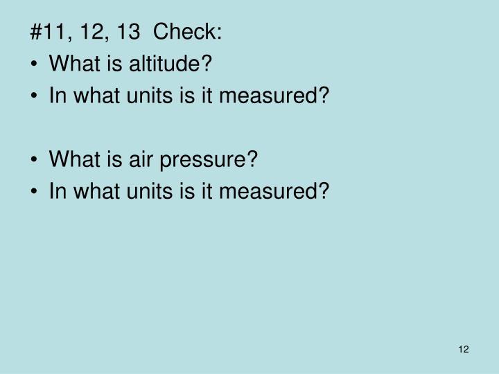 #11, 12, 13  Check: