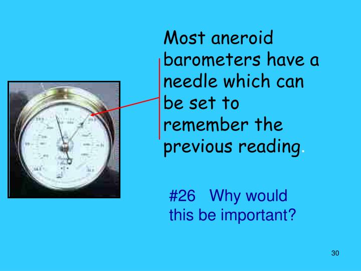 Most aneroid barometers have a needle which can be set to remember the previous reading