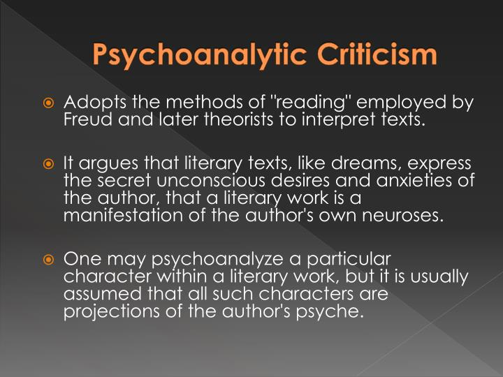 psycoanalitical criticism Psychoanalytic literary criticism is a way of analyzing literary works that focuses on psychoanalytic themes like the id, ego, and.