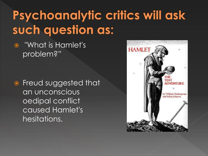 Psychoanalytic critics will ask such question as: