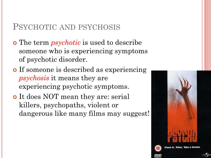 Psychotic and psychosis