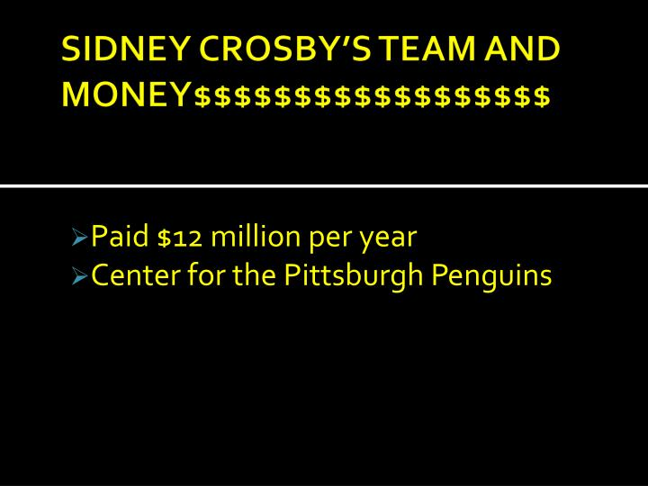 SIDNEY CROSBY'S TEAM AND MONEY$$$$$$$$$$$$$$$$$$