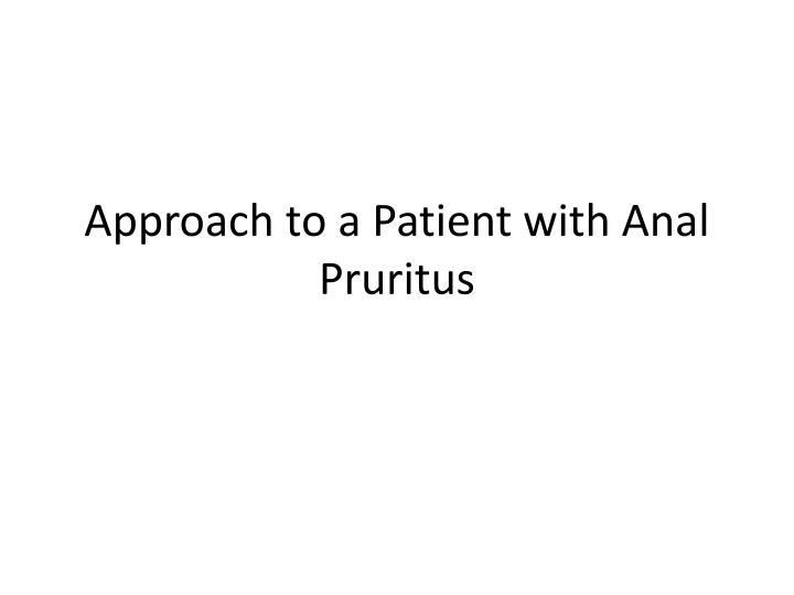 Approach to a patient with anal pruritus