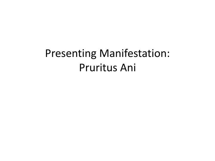 Presenting manifestation pruritus ani