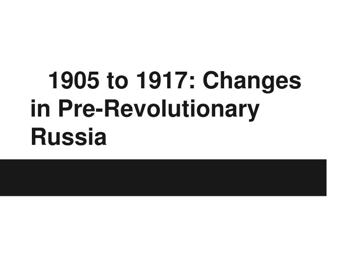 1905 to 1917 changes in pre revolutionary russia