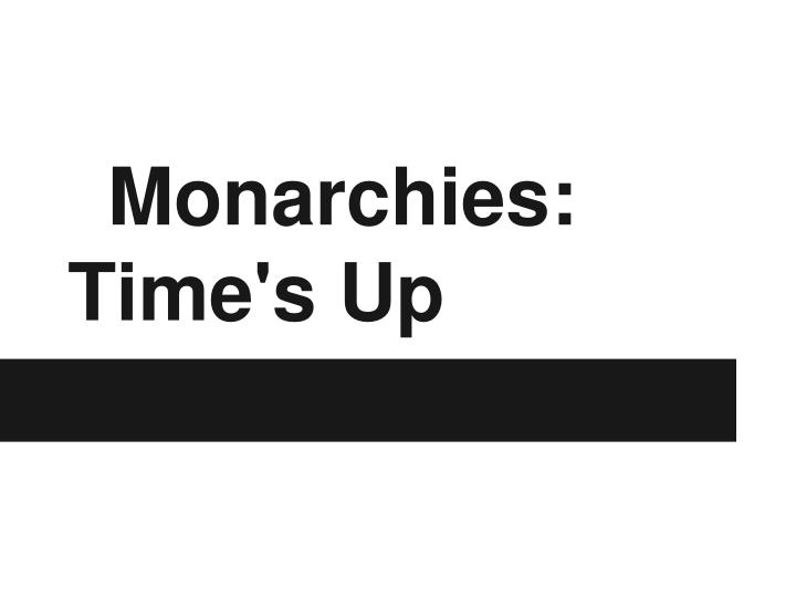 Monarchies: Time's Up