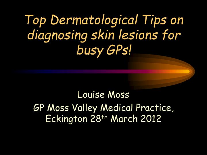 top dermatological tips on diagnosing skin lesions for busy gps n.