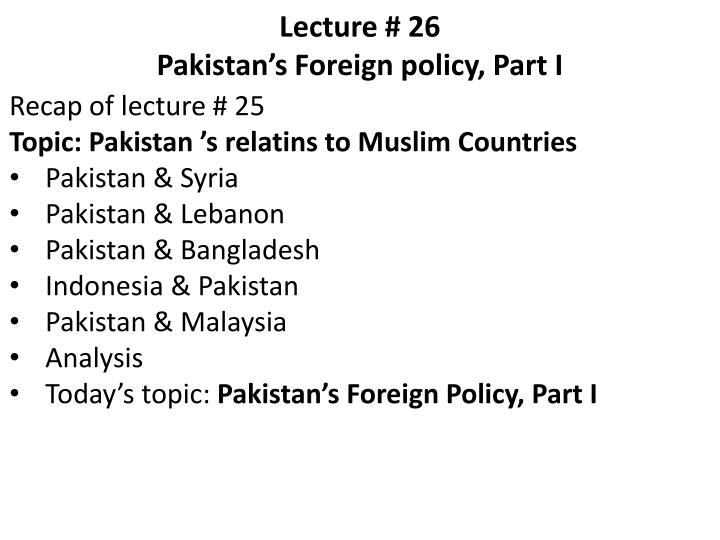 PPT - Lecture # 26 Pakistan's Foreign policy, Part I