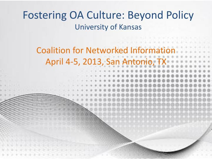 fostering oa culture beyond policy university of kansas n.