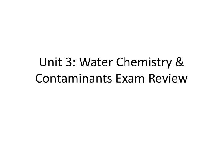 unit 3 water chemistry contaminants exam review n.