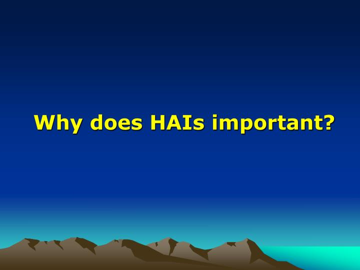 Why does HAIs important?