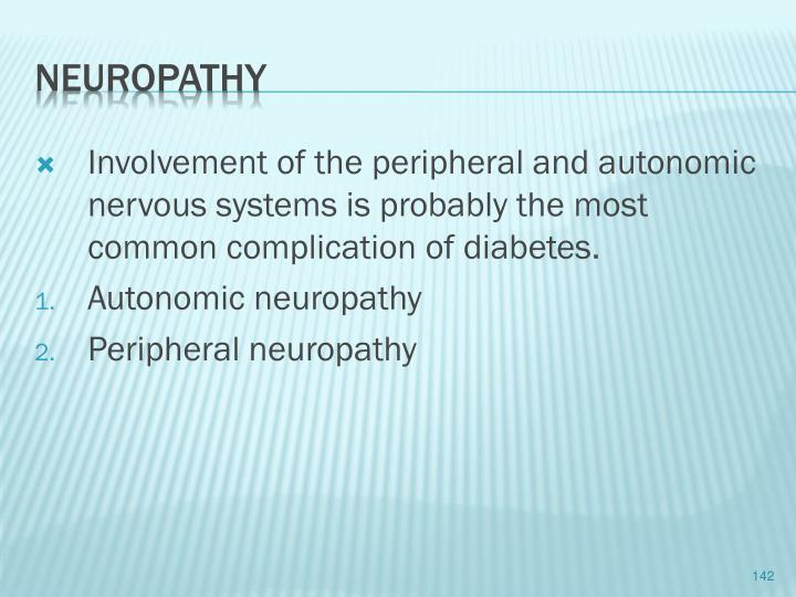 Involvement of the peripheral and autonomic nervous systems is probably the most common complication of diabetes.
