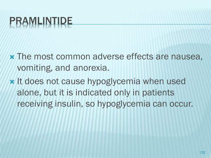 The most common adverse effects are nausea, vomiting,