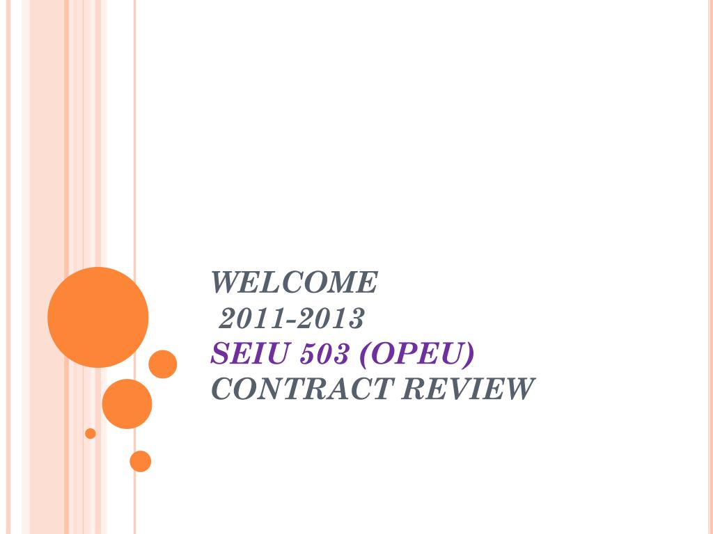 PPT - WELCOME 2011-2013 SEIU 503 ( OPEU ) CONTRACT REVIEW