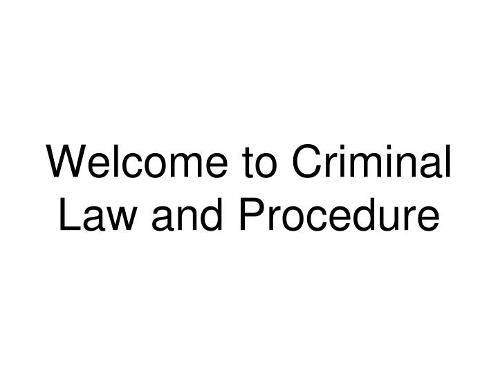 welcome to criminal law and procedure n.