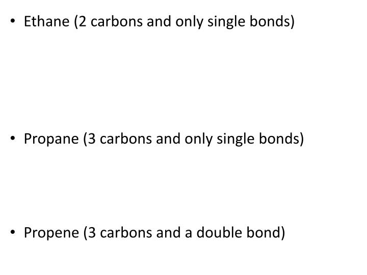 Ethane (2 carbons and only single bonds)