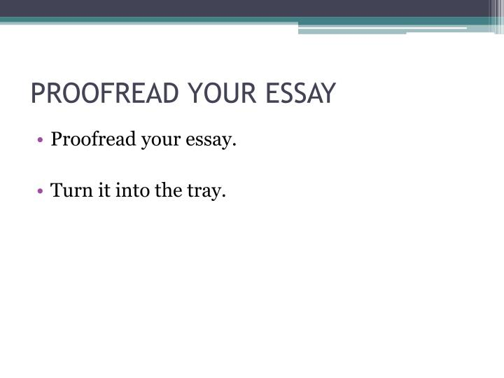PROOFREAD YOUR ESSAY