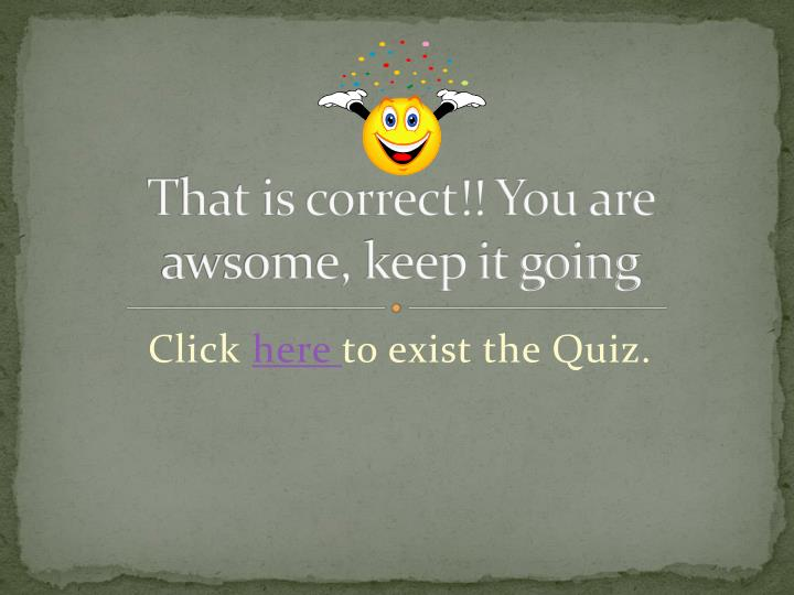 That is correct!! You are awsome, keep it going