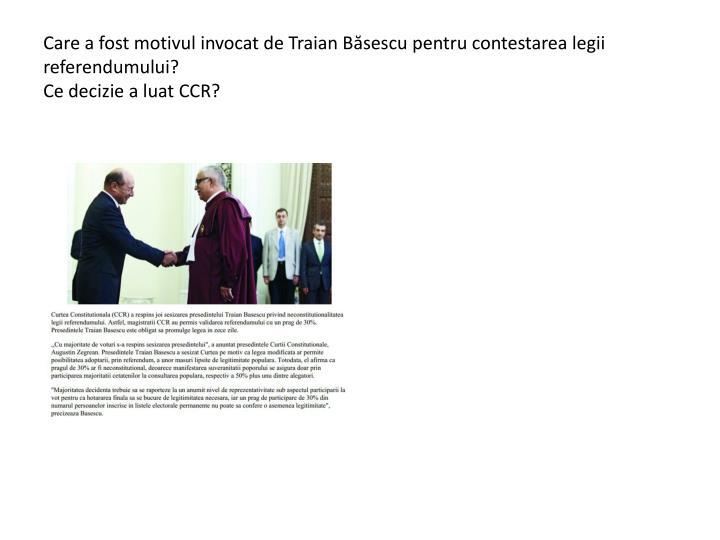 Care a fost motivul invocat de Traian Băsescu pentru contestarea legii referendumului?