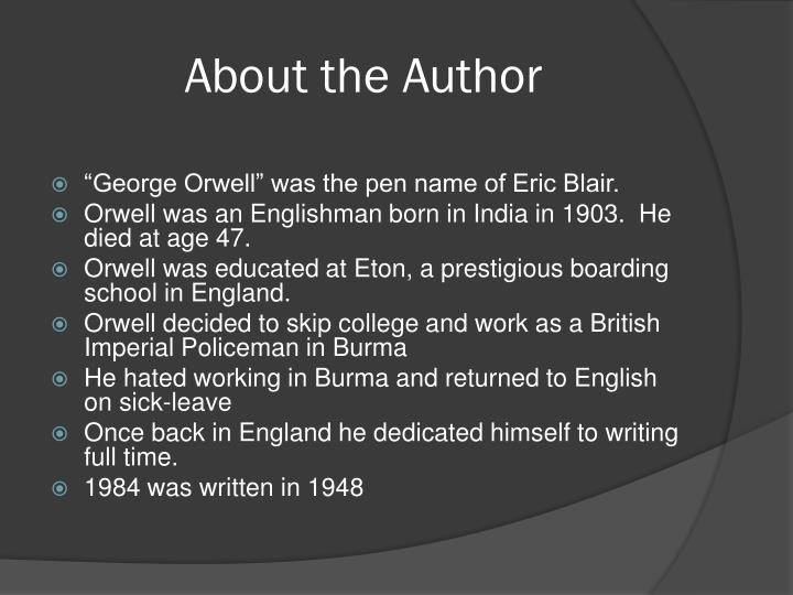 a presentation of george orwell and George orwell's 1984 - george orwell's 1984 background information and context jc clapp: english 102 about the author george orwell was the pen name of eric blair   powerpoint ppt presentation   free to view.