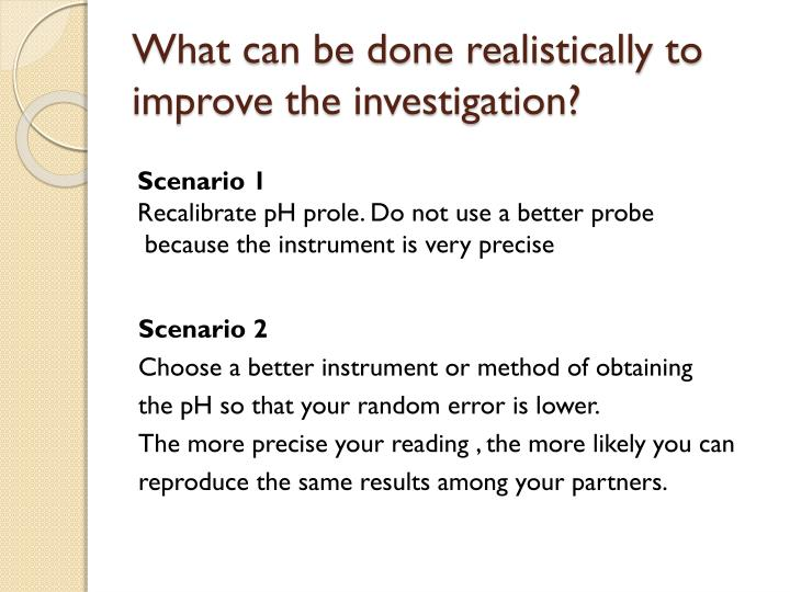What can be done realistically to improve the investigation?