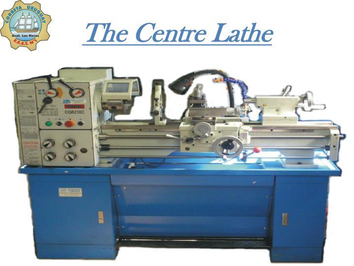 The centre lathe