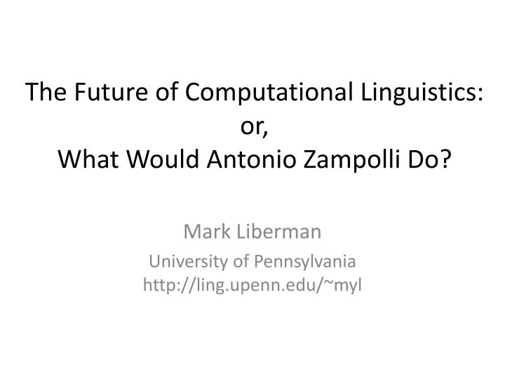 the future of computational linguistics or what would antonio zampolli d o n.