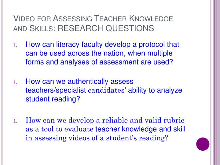 Video for Assessing Teacher Knowledge and Skills: RESEARCH QUESTIONS