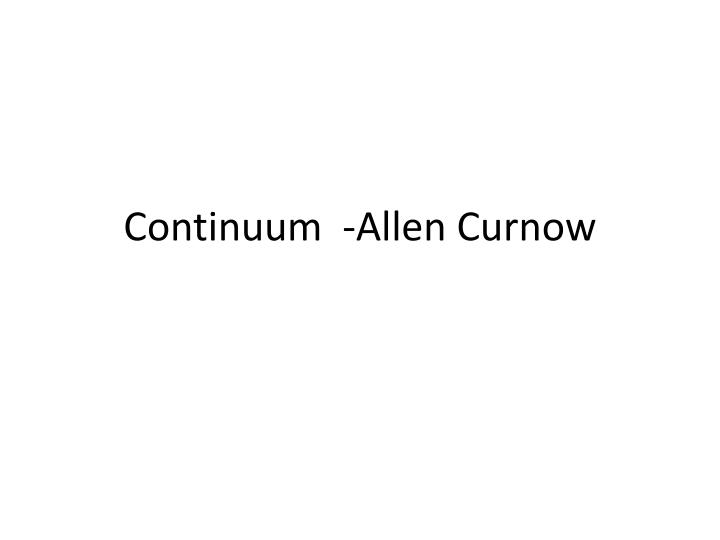 allen curnow continuum summary 2006-4-15 get access to continuum by allen curnow essays only from anti essays listed results 1 - 30 get studying today and get the grades you want only at.