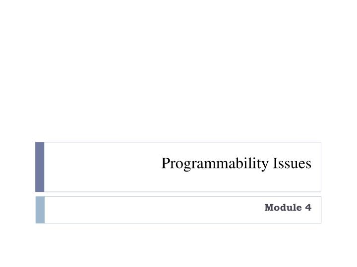 Programmability issues