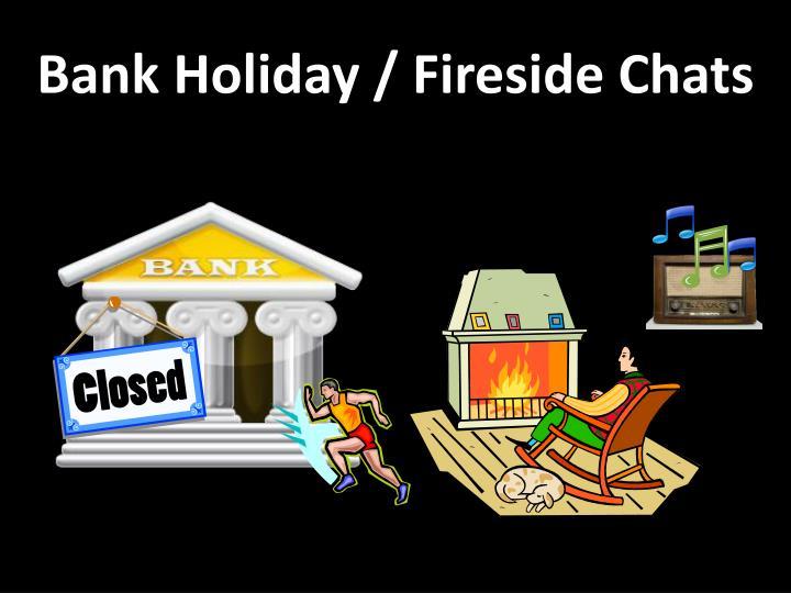Bank Holiday / Fireside Chats