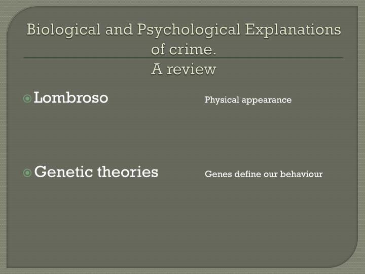 socio biological explanation of criminal behaviour An overview of psychological theories of crime causation professor james byrne nov2, 2010 lecture  graduate criminology seminar  the psychology of crime psychologically-based criminologists explain criminal behavior as the consequence of individual factors, such as negative  an overview of psychological theories of crime causation.