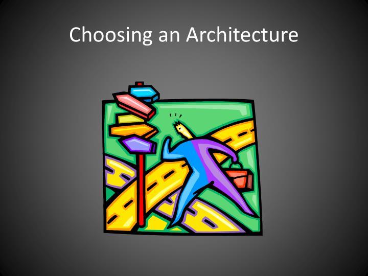 Choosing an Architecture