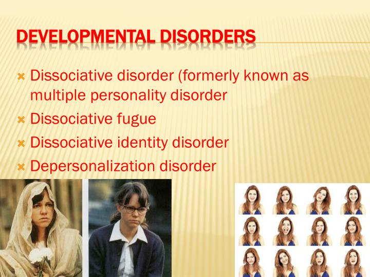 Dissociative disorder (formerly known as multiple personality disorder