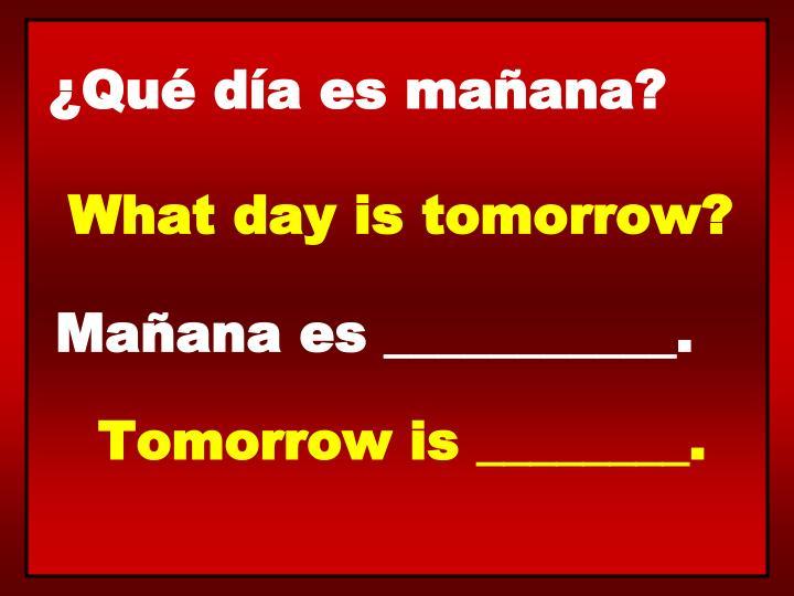 ¿Qué día es mañana?