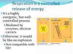 respiration is a controlled release of energy