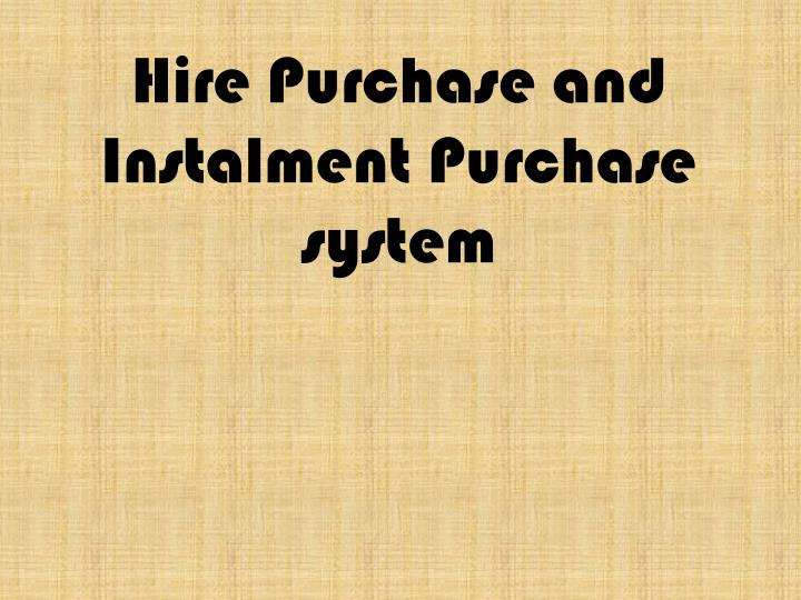 hire purchase and instalment purchase system n.
