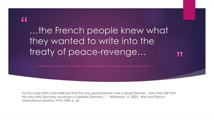 …the French people knew what they wanted to write into the treaty of peace-revenge…