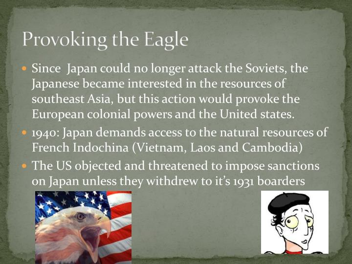Provoking the Eagle