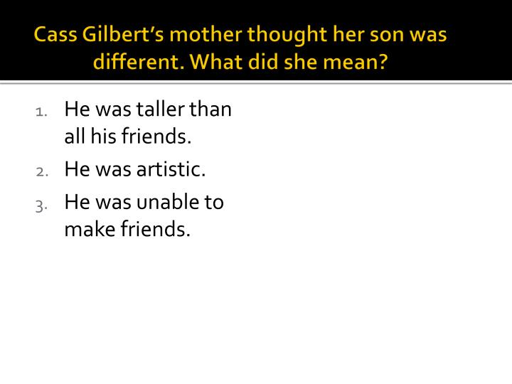 Cass Gilbert's mother thought her son was different. What did she mean?