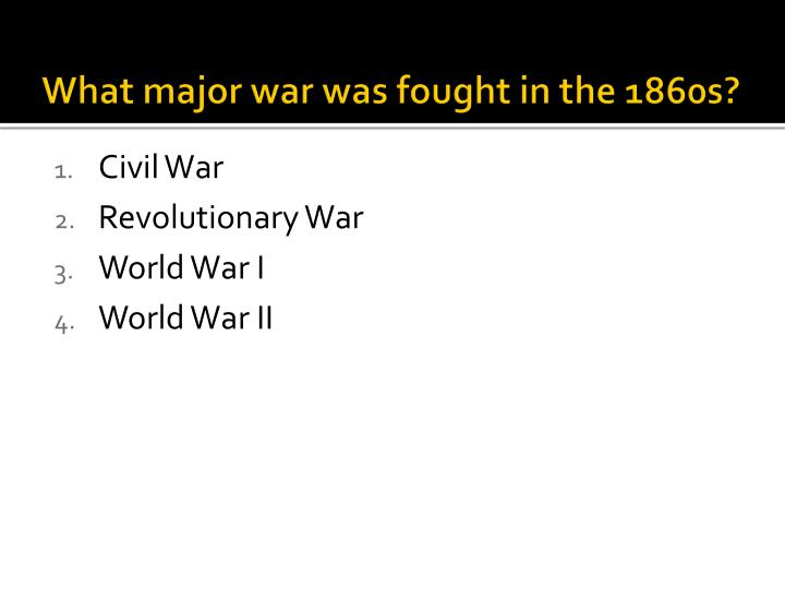 What major war was fought in the 1860s?