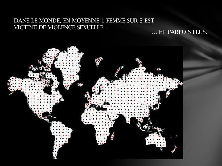DANS LE MONDE, EN MOYENNE 1 FEMME SUR 3 EST VICTIME DE VIOLENCE SEXUELLE…